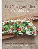 Le Pain Quotidien Cookbook: Handmade Recipes for Breads, Tartines, Soups, Muffins and More from the Famous Artisan Boulangerie [Cookery] by Alain Coumont, Jean-Pierre Gabriel (2013)