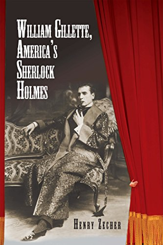 William Gillette, America's Sherlock Holmes (English Edition)