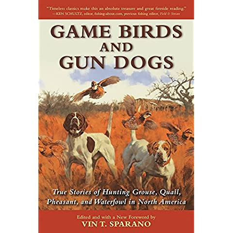 Game Birds and Gun Dogs: True Stories of Hunting Grouse, Quail, Pheasant, and Waterfowl in North America - Waterfowl Caccia