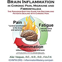 Brain Inflammation in Chronic Pain, Migraine and Fibromyalgia: The Paradigm-Shifting Guide for Doctors and Patients Dealing with Chronic Pain (Inflammation ... & Functional Inflammology) (English Edition)
