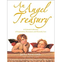 An Angel Treasury: A Celestial Collection of Inspirations, Encounters and Heavenly Lore