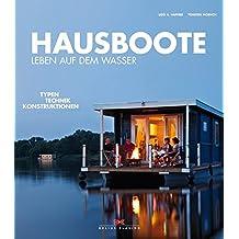Hausboote: Leben auf dem Wasser – Typen  Technik  Konstruktionen