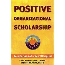 Positive Organizational Scholarship: Foundations of a New Discipline (UK Professional Business Management / Business)