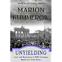 Unyielding: Love and Resistance in WW2 Germany (World War II Trilogy)