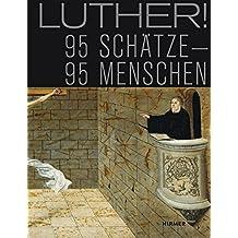 Luther!: 95 Schätze - 95 Menschen