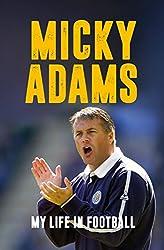Micky Adams: My Life in Football