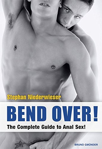 Bend Over!: The Complete Guide to Anal Sex for Men
