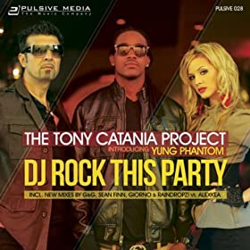 Tony Catania Project feat. Yung Phantom-DJ Rock This Party!