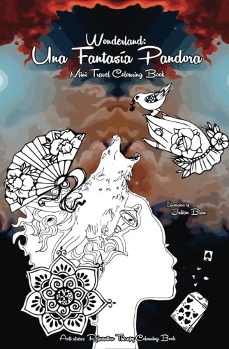 Wonderland: Una Fantasía Pandora Adult Coloring Book: Travel Size Colouring Book For Men, Women, Teens & Children, Stress Relief & Art Colour Therapy