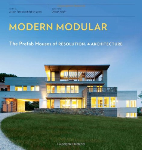 The Modern Modular: Prefab Houses of Resolution: 4 Architecture