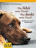 Was fühlt mein Hund? Was denkt mein Hund?: Hundeexperte antwortet Hundefreundin (GU Tier Spezial) - Nina Ruge