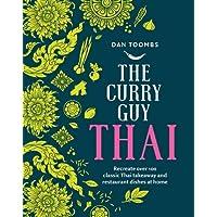 Curry Guy Thai: Recreate 70 Classic Thai Dishes at Home: Recreate over 100 Classic Thai Takeaway Dishes at Home