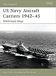 US Navy Aircraft Carriers, 1942-45: WWII-Built Ships (New Vanguard) by Mark Stille (2007-02-27)