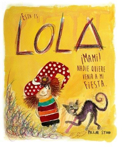 Esta es Lola: Mami! Nadie quiere venir a mi fiesta.