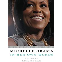 Michelle Obama in her Own Words: The Views and Values of America's First Lady by Obama, Michelle (2009) Paperback