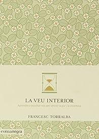 La Veu Interior. Aprendre A Escoltar-nos Per Vèncer La Por I La Incertesa par Francesc Torralba Roselló