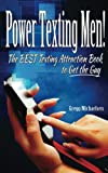 Power Texting Men!: The Best Texting Attraction Book to Get the Guy: Volume 3 (Dating and Relationship Advice for Women)