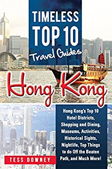 Hong Kong: Hong Kong's Top 10 Hotel Districts, Shopping and Dining, Museums, Activities, Historical Sights, Nightlife, Top Things to do Off the Beaten ... Top 10 Travel Guide (English Edition) de [Downey, Tess]