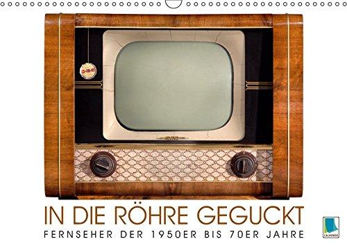 Fernseher der 1950er bis 70er Jahre: In die Röhre geguckt (Wandkalender 2019 DIN A3 quer): Philips, Blaupunkt, oder Nordmende: Nostalgische Fernseher (Monatskalender, 14 Seiten ) (CALVENDO Hobbys)