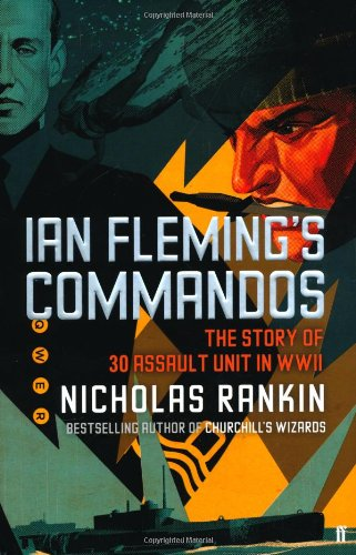 (Ian Fleming's Commandos: The Story of 30 Assault Unit in WWII) By Nicholas Rankin (Author) Hardcover on (Oct , 2011)
