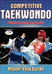 Competitive Taekwondo: Championship Techniques and Training