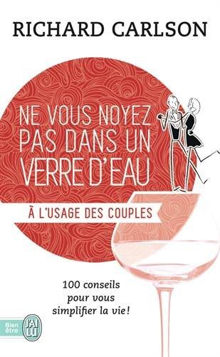 Ne vous noyez pas dans un verre d'eau... à l'usage des couples par Richard Carlson