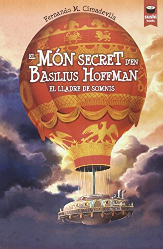 El món secret d'en Basilius Hoffman. El lladre de somnis (Sushi Books Catalan) por Fernando Cimadevila Botana