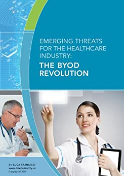 Emerging Threats for the Healthcare Industry: The BYOD Revolution (English Edition) von [Sambucci, Luca]