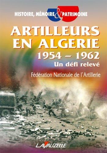 Artilleurs en Algérie 1954-1962 : Un défi relevé