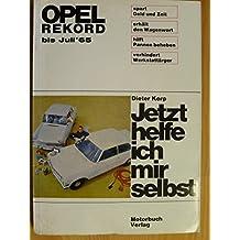 Jetzt helfe ich mir selbst. Bd. 2. Opel Rekord [bis Juli '65]