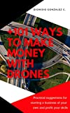 +101 ways to make money with Drones: Practical suggestions for starting a business of your own and profit your special skills (English Edition)