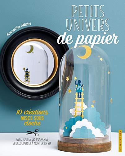Petits univers de papier: 10 créations mises sous cloche