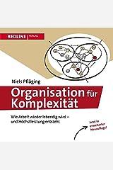 Organisation für Komplexität: Wie Arbeit wieder lebendig wird - und Höchstleistung entsteht Gebundene Ausgabe