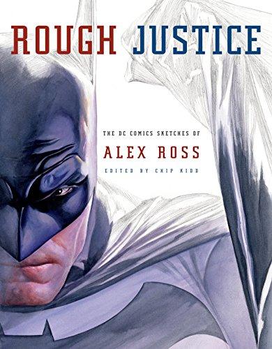 Rough Justice: The DC Comics Sketches of Alex Ross (Pantheon Graphic Novels) por Alex Ross