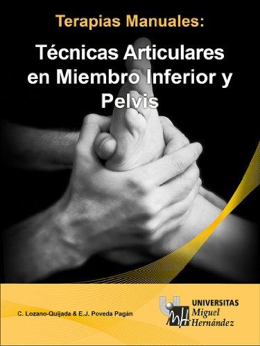 Técnicas Articulares en Miembro Inferior y Pelvis (Terapias Manuales) por Emilio José Poveda Pagán