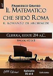 Guerra, estate 214 a.C. - serie Il Matematico che sfidò Roma ep. #2 di 8 (A piccole dosi)