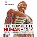 The Complete Human Body by Alice Roberts (2010-09-01)