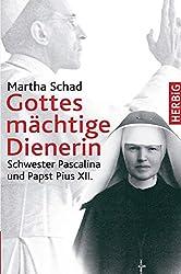 Gottes mächtige Dienerin: Schwester Pascalina und Papst Pius XII.