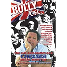 BULLY C.F.C.: The Life and Crimes of a Chelsea Head-hunter