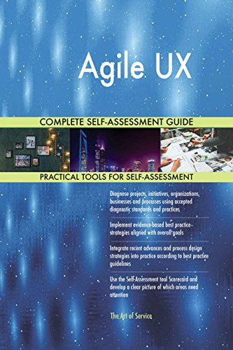 Agile UX All-Inclusive Self-Assessment - More than 720 Success Criteria, Instant Visual Insights, Comprehensive Spreadsheet Dashboard, Auto-Prioritized for Quick Results