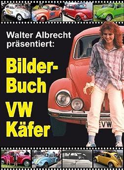 Walter Albrecht präsentiert: Bilder-Buch VW Käfer