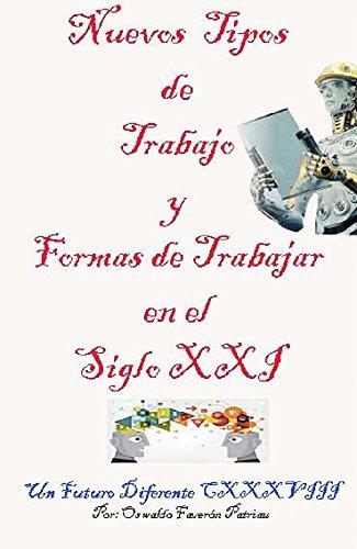 Nuevos Tipos de Trabajos y Formas de Trabajar en el Siglo XXI  (Un Futuro Diferente nº 138) por Oswaldo Enrique Faverón Patriau