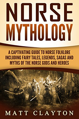 Norse Mythology: A Captivating Guide to Norse Folklore Including Fairy Tales, Legends, Sagas and Myths of the Norse Gods and Heroes (English Edition)