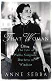 That Woman: The Life of Wallis Simpson, Duchess of Windsor