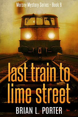 Last Train to Lime Street: An International Crime Mystery (Mersey Murder Mysteries Book 6) (English Edition) -