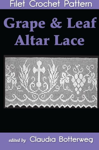 Grape & Leaf Altar Lace Filet Crochet Pattern: Complete Instructions and Chart by Claudia Botterweg (2013-12-27)