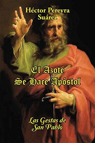 El Azote Se Hace Apóstol: Las Gestas De San Pablo por Héctor Pereyra Suárez