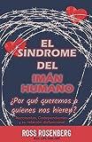 El Síndrome del Imán Humano: ¿Por qué queremos a quienes nos hieren?
