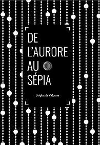 De l'Aurore au Sépia par Stéphanie Vidonne
