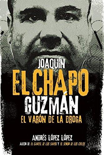 Joaquin El Chapo Guzman: El Varon de La Droga